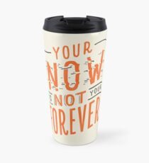 Your Now is Not Your Forever - Turtles All the Way Down Travel Mug