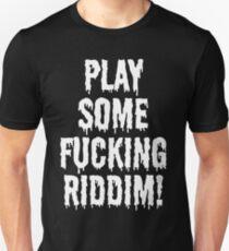Play Some Fucking Riddim Unisex T-Shirt