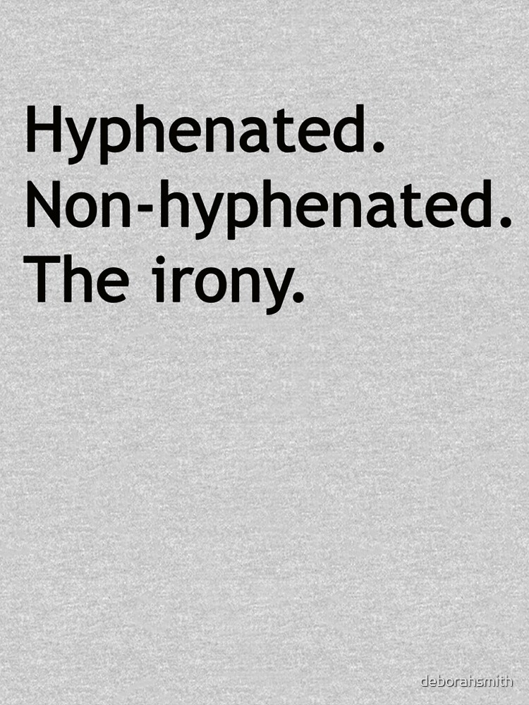Hyphenated Non-hyphenated. The irony. by deborahsmith