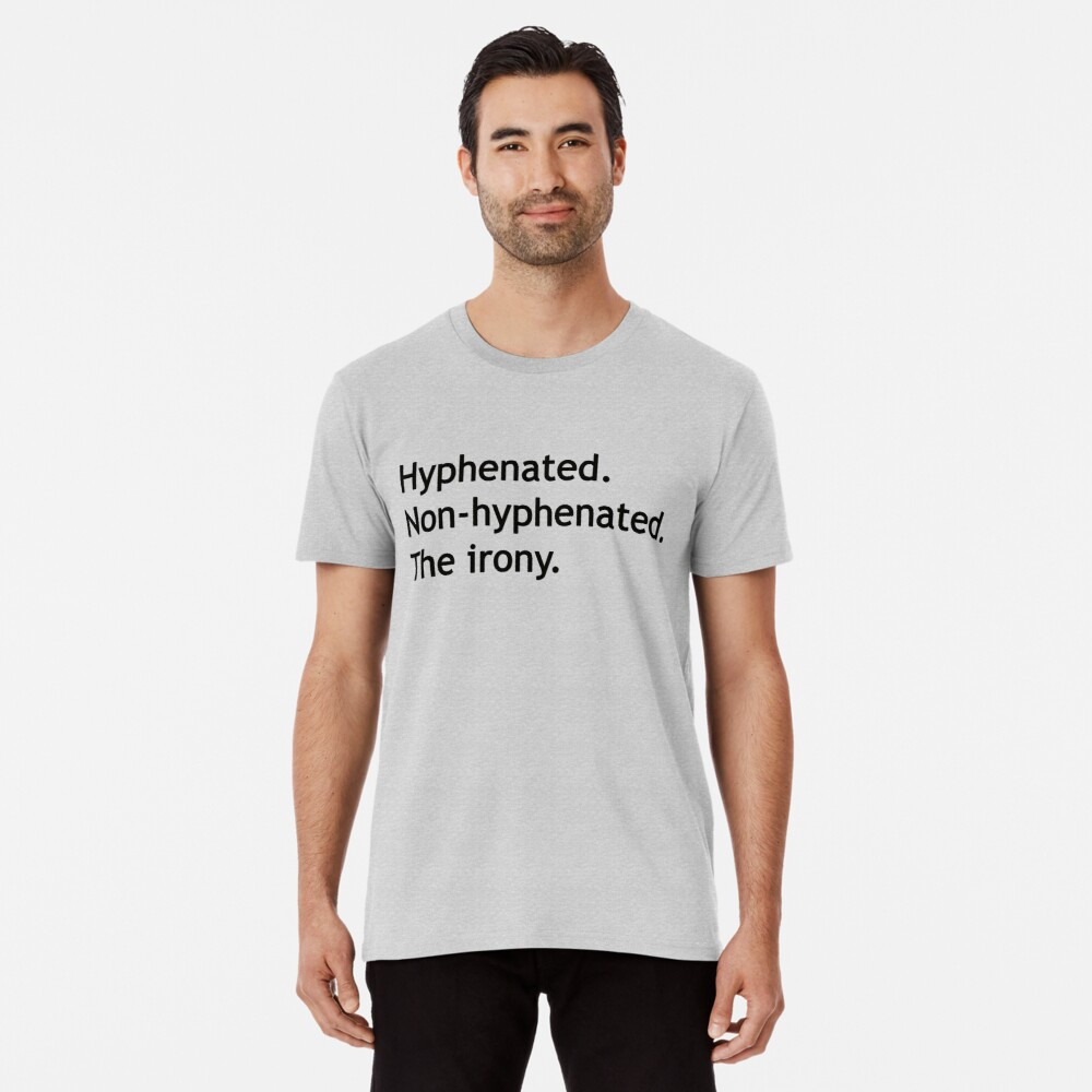 Hyphenated Non-hyphenated. The irony. Premium T-Shirt