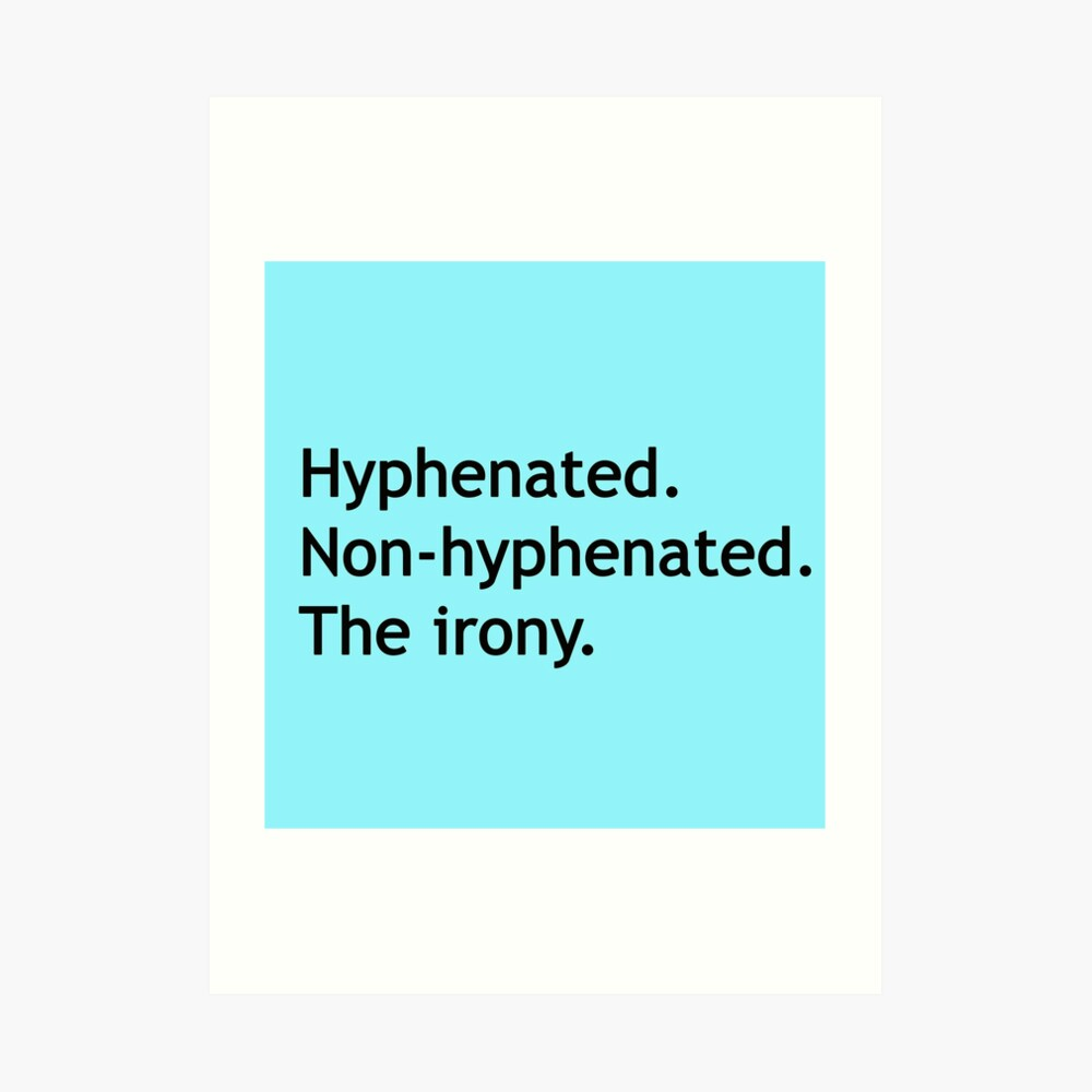 Hyphenated Non-hyphenated. The irony. Art Print