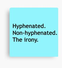 Hyphenated Non-hyphenated. The irony. Canvas Print