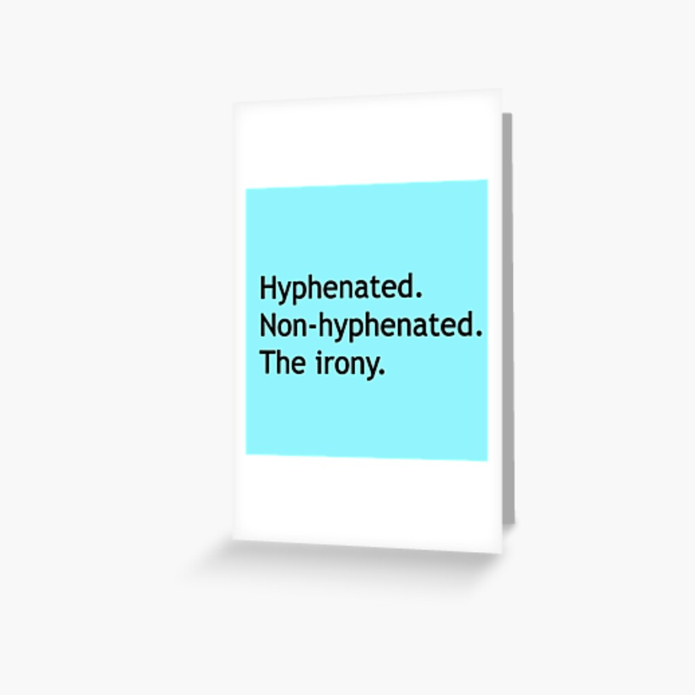 Hyphenated Non-hyphenated. The irony. Greeting Card