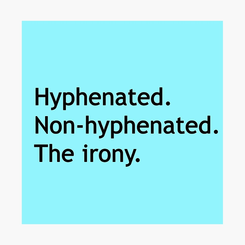 Hyphenated Non-hyphenated. The irony. Photographic Print