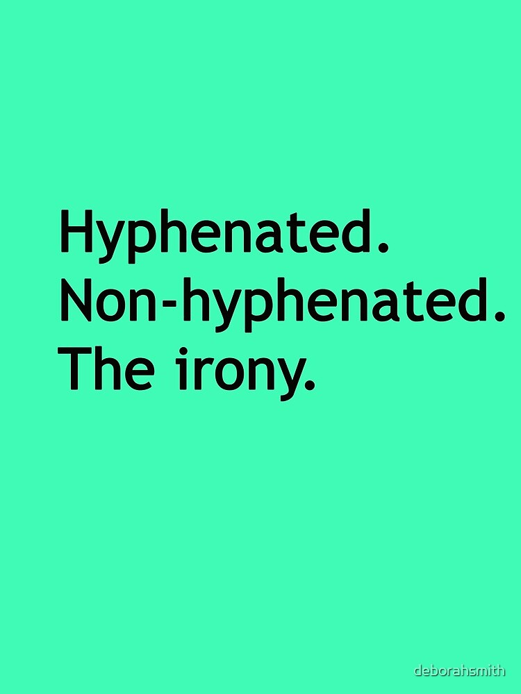 Hyphenated Non-hyphenated. The irony. by deborahsmith