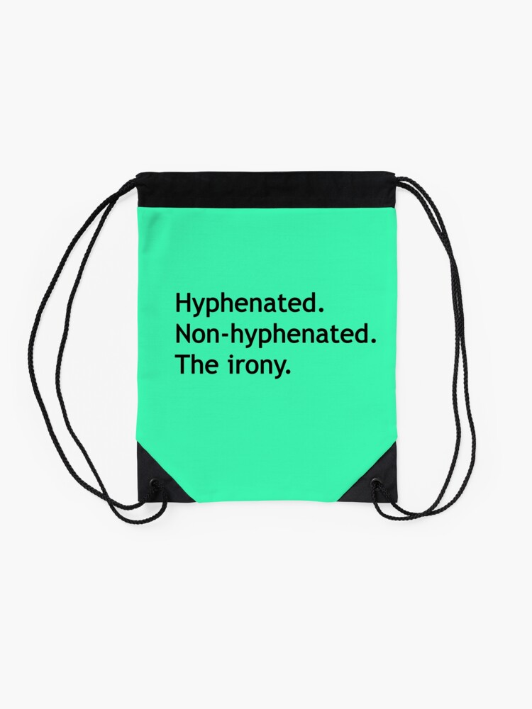 Alternate view of Hyphenated Non-hyphenated. The irony. Drawstring Bag