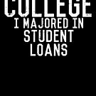 College I Majored in Student Loans by Josh B