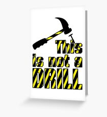 Hammer - This is not a drill VRS2 Greeting Card