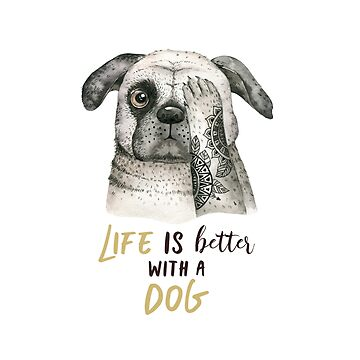 Life is better with a dog by dogobsession
