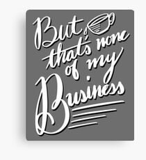 But that's none of my business Canvas Print