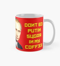 Don't by PUTIN sugar in my coffee Mug