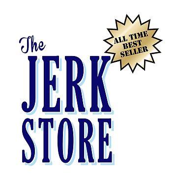The Jerk Store - Best Seller by rawline