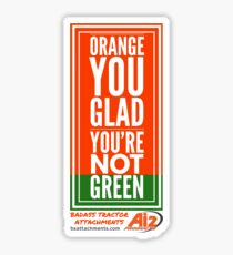 Orange you glad you're not green Sticker