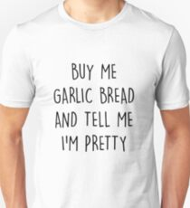 BUY ME GARLIC BREAD & TELL ME I'M PRETTY T-Shirt