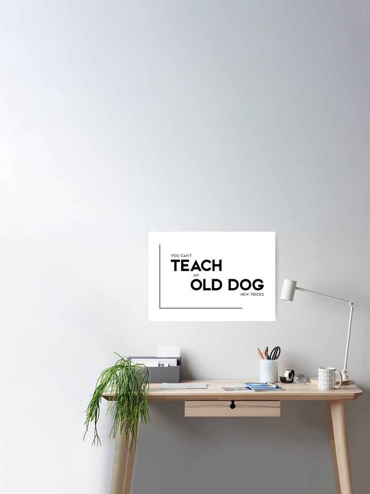 old dog, new tricks - modern quotes | Poster