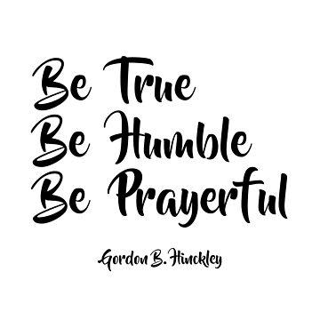 Be True, Be Humble, Be Prayerful - LDStreetwear by LDStreetwear