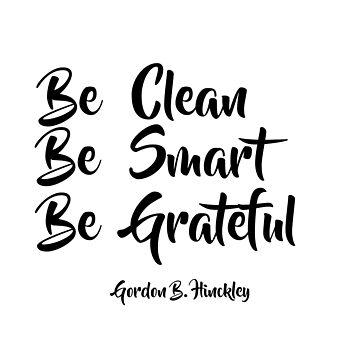 Be Clean, Be Smart, Be Grateful - LDStreetwear by LDStreetwear