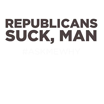 Republicans Suck, Man by AndreeDesign