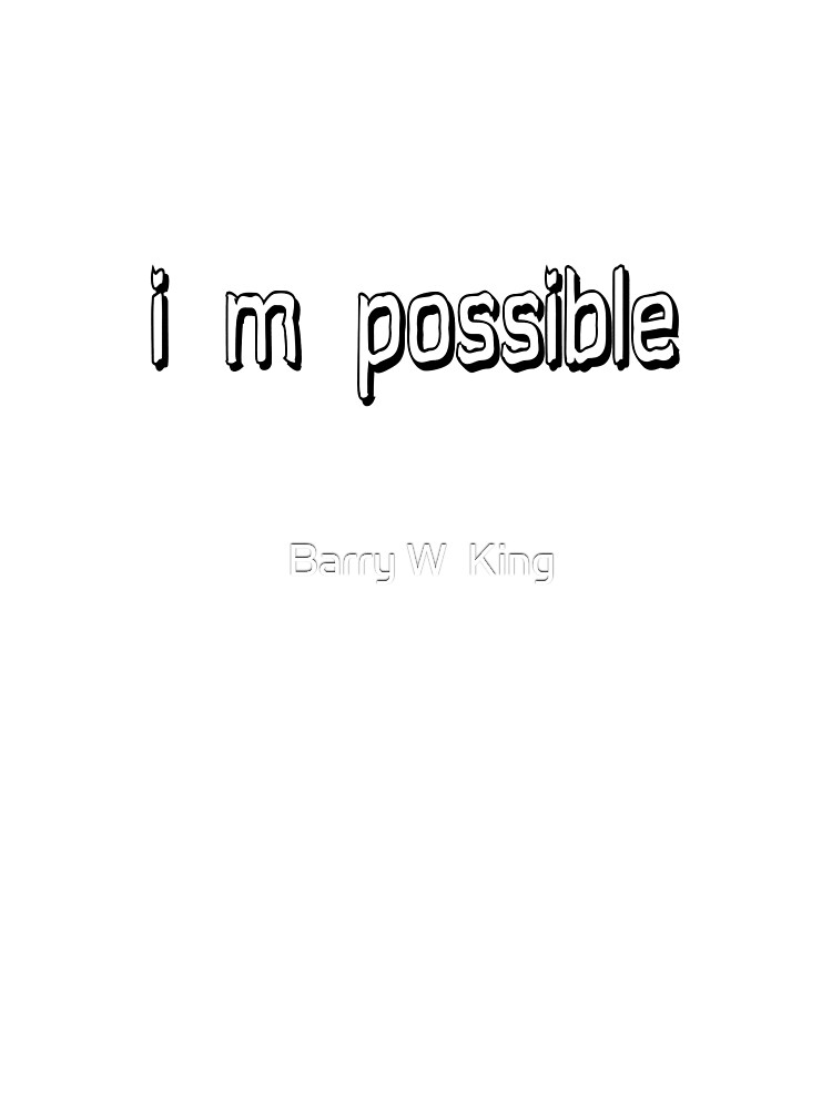 i m possible by Barry W  King