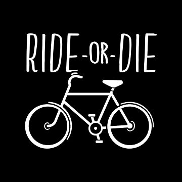 Funny Bicycle Ride or Die Cyclist Gift by BootsBoots