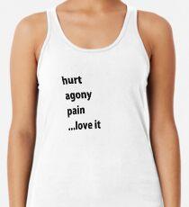 hurt agony pain ...love it - black lettering Racerback Tank Top