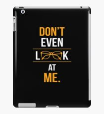 DON'T EVEN LOOK AT ME iPad Case/Skin
