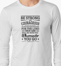 Be Strong and Courageous, Joshua 1:9 Long Sleeve T-Shirt