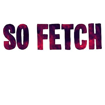 So Fetch (So Cool) Mean Girls Watercolor - Funny Mean Girls Parody Sticker T-Shirt Pillow by TheTeeMachine