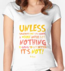 Unless Lorax Quote Women's Fitted Scoop T-Shirt