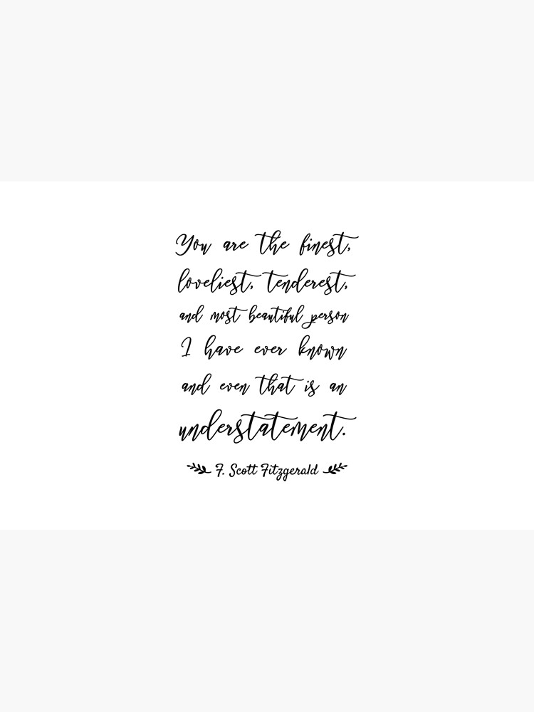 You Are The Finest Loveliest Tenderest And Most Beautiful by MentDesigns