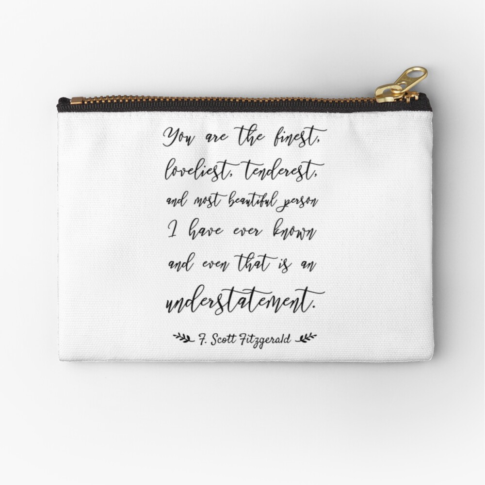 You Are The Finest Loveliest Tenderest And Most Beautiful Zipper Pouch