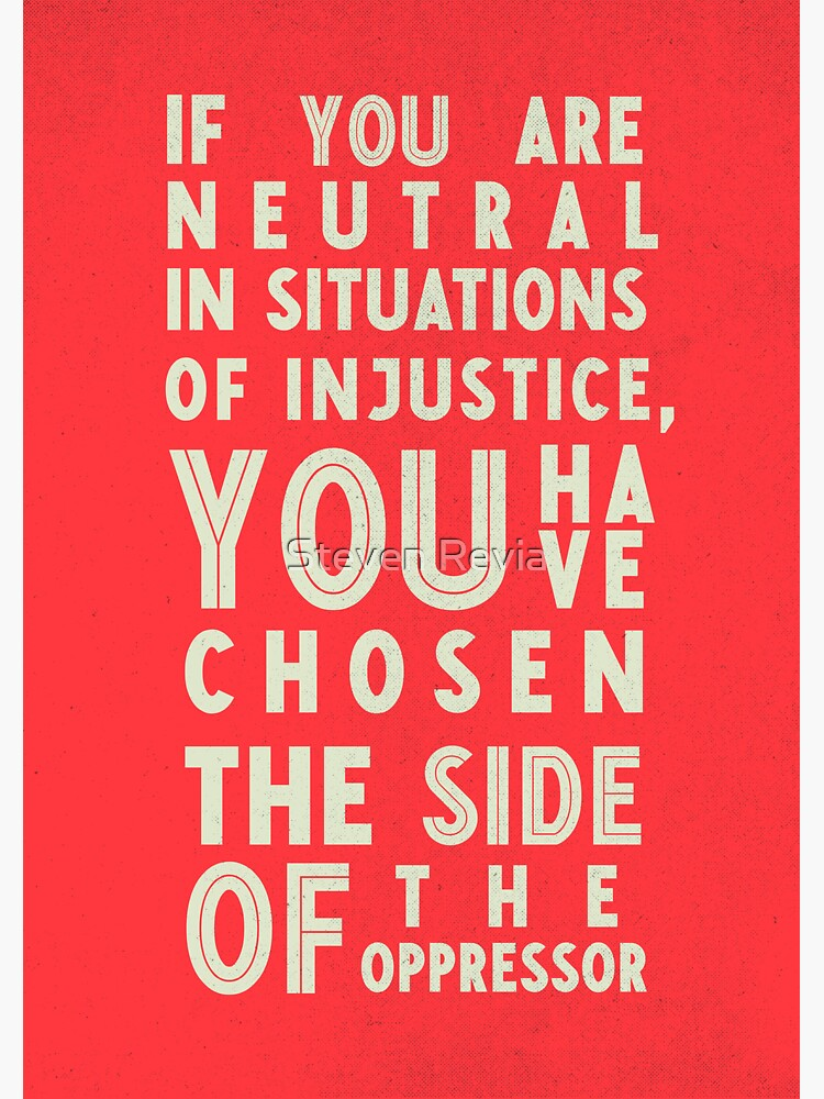 If you are neutral in situations of injustice, you have chosen the side of the oppressor, social right activist Desmond Tutu quote, human rights, anti-apartheid,  justice, hero,  by Spallutos