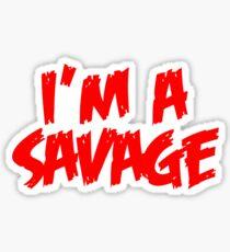 Im A Savage Sticker