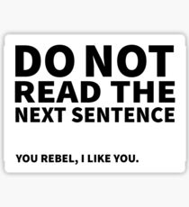 Do not read the next sentence! You rebel, I like you. Sticker