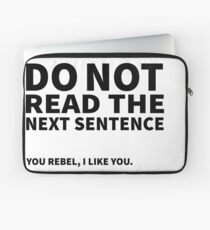 Do not read the next sentence! You rebel, I like you. Laptop Sleeve