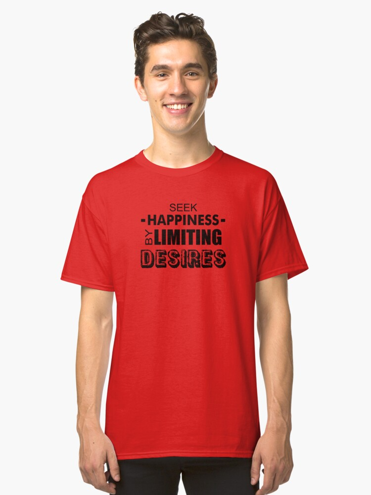 Seek Happiness By Limiting Desires Classic T-Shirt Front