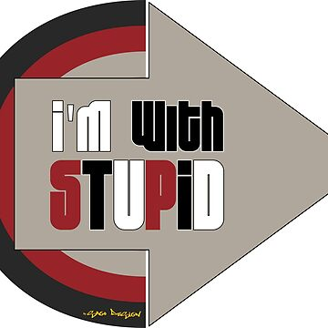 I'm With Stupid - Cool Funny Party T Shirt And Gifts Design by Sago-Design