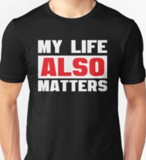 My Life Also Matters - Cool Funny Design Unisex T-Shirt