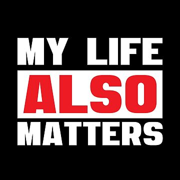 My Life Also Matters - Cool Funny Design by Sago-Design