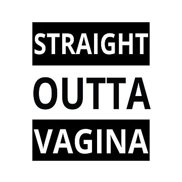 Straight Outta Vagina - Cool Funny Text Design by Sago-Design