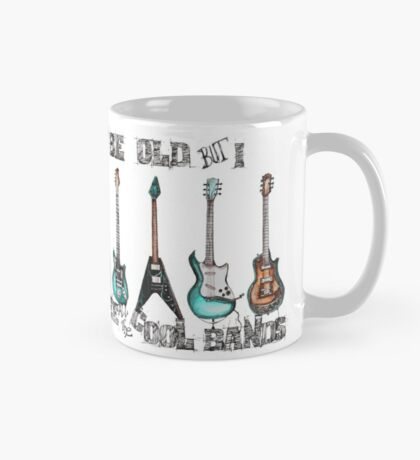 I may be old but I got to see all the cool bands Mug