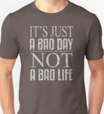 It Is Just A Bad Day, Not A Bad Life XM242 Trending Unisex T-Shirt