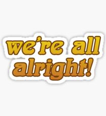 that 70s show - we're all alright Sticker