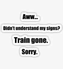 Train gone sorry - maerican sign language Sticker