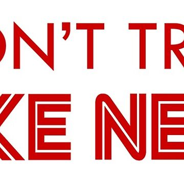 I Don't Trust Fake News! (Red) by greatagainmerch