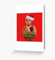 Needs more cowbell XMAS NEEDS MORE SLEIGHBELL Greeting Card