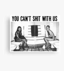 You can't shit with us  Canvas Print