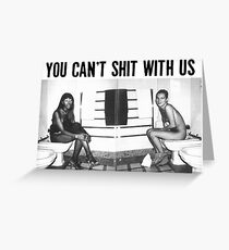You can't shit with us  Greeting Card