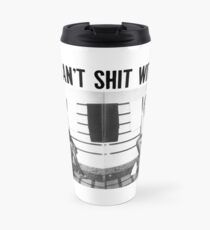 You can't shit with us  Travel Mug