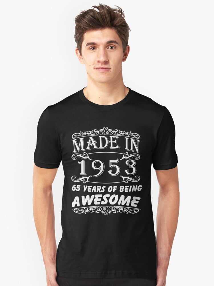 Special Gift For 65th Birthday - Made in 1953 Awesome Birthday Gift Unisex T-Shirt Front